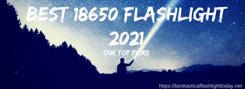 best 18650 flashlight for 2021